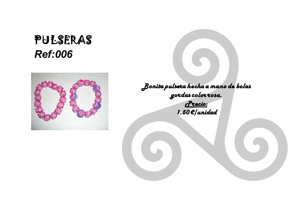 PULSERAS Ref:006 Bonita pulsera hecha a mano de bolas gordas color rosa. Precio: 1.50 /unidad