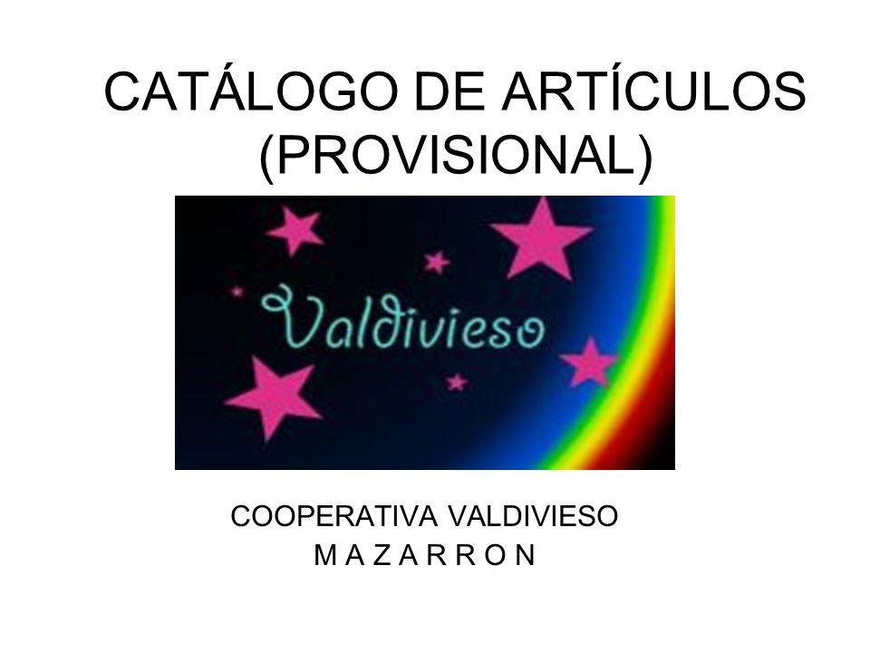 CATÁLOGO DE ARTÍCULOS (PROVISIONAL) COOPERATIVA VALDIVIESO M A Z A R R O N