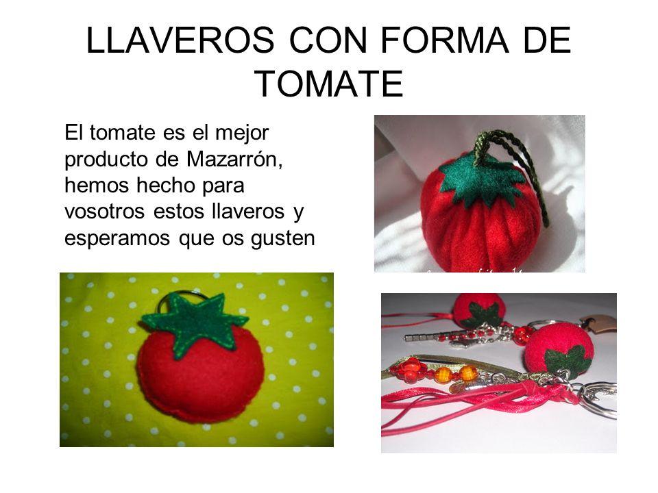 LLAVEROS CON FORMA DE TOMATE El tomate es el mejor producto de Mazarrón, hemos hecho para vosotros estos llaveros y esperamos que os gusten