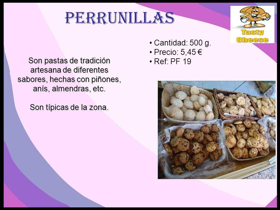 perrunillas Son pastas de tradición artesana de diferentes sabores, hechas con piñones, anís, almendras, etc.