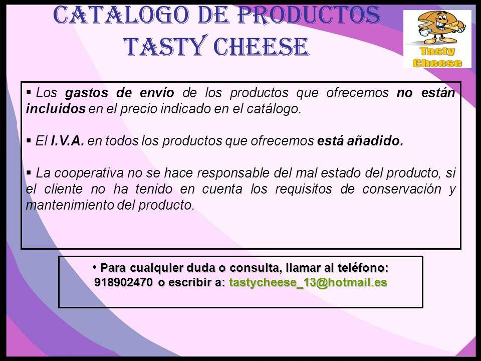 CATALOGO DE PRODUCTOS TASTY CHEESE Los gastos de envío de los productos que ofrecemos no están incluidos en el precio indicado en el catálogo.