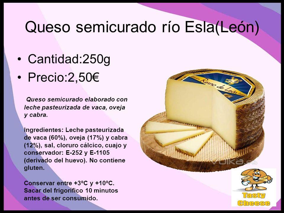 Queso semicurado río Esla(León) Cantidad:250g Precio:2,50 Queso semicurado elaborado con leche pasteurizada de vaca, oveja y cabra.