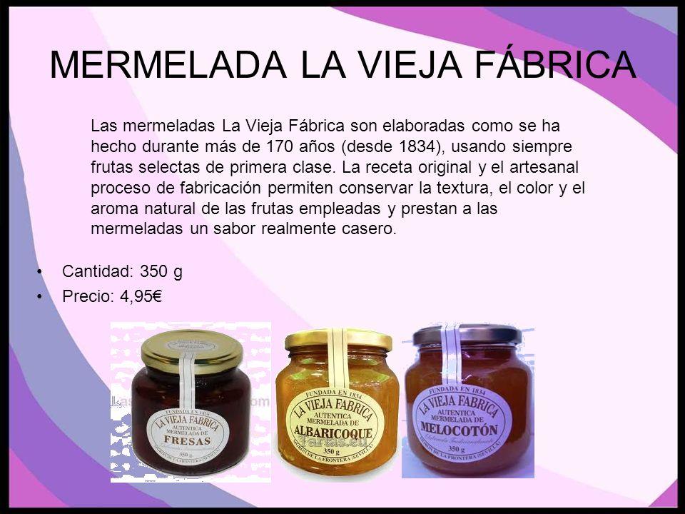 MERMELADA LA VIEJA FÁBRICA Cantidad: 350 g Precio: 4,95 Las mermeladas La Vieja Fábrica son elaboradas como se ha hecho durante más de 170 años (desde 1834), usando siempre frutas selectas de primera clase.