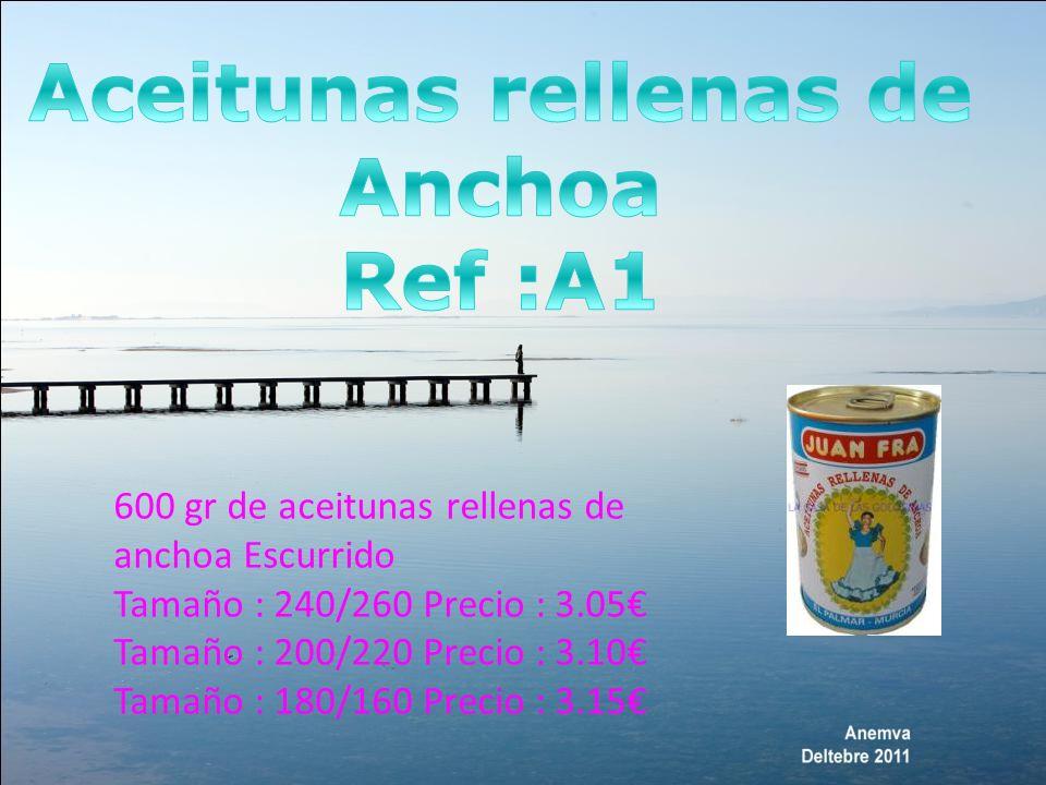 600 gr de aceitunas rellenas de anchoa Escurrido Tamaño : 240/260 Precio : 3.05 Tamaño : 200/220 Precio : 3.10 Tamaño : 180/160 Precio : 3.15