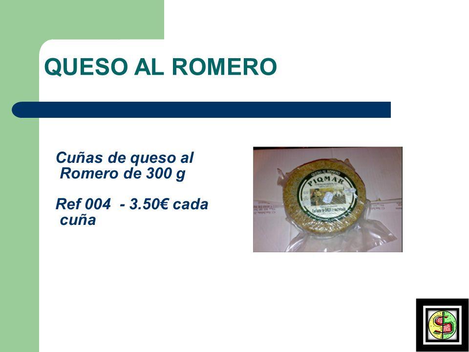 QUESO AL ROMERO Cuñas de queso al Romero de 300 g Ref 004 - 3.50 cada cuña