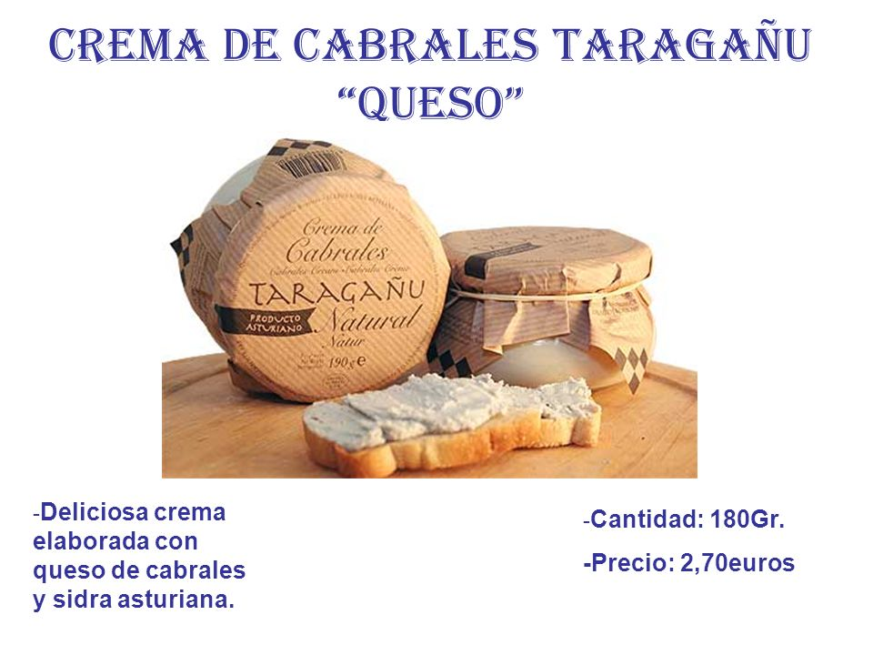 CREMA DE CABRALES TARAGAÑU QUESO - Deliciosa crema elaborada con queso de cabrales y sidra asturiana. - Cantidad: 180Gr. -Precio: 2,70euros