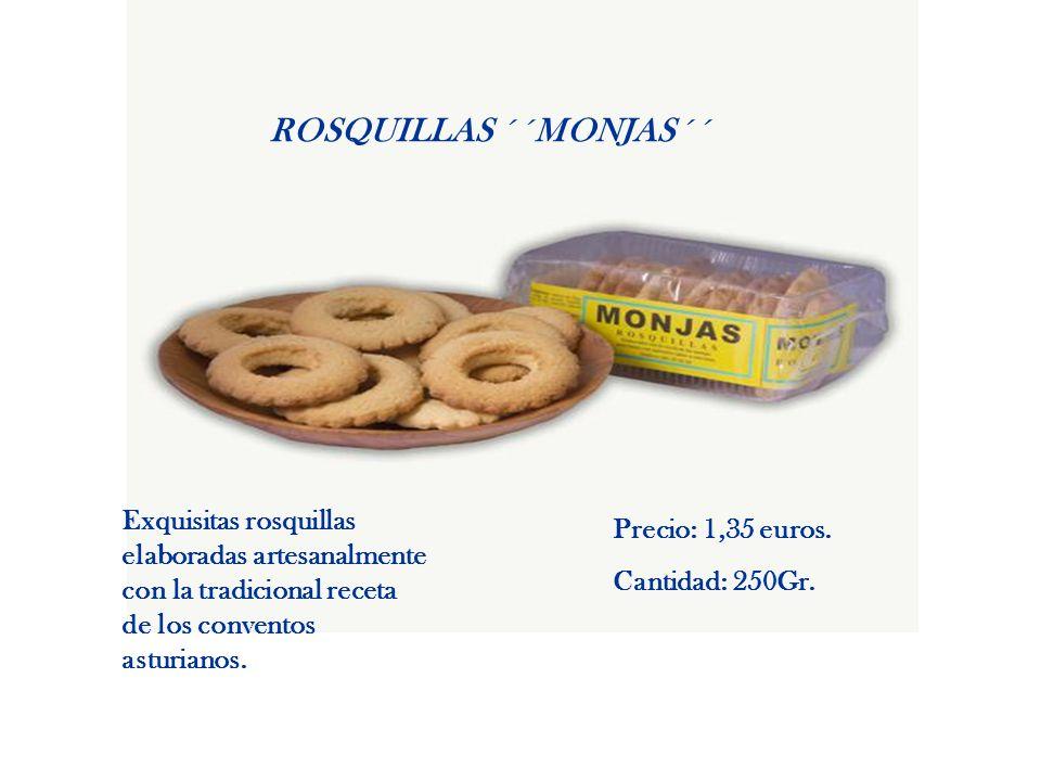 ROSQUILLAS ´´MONJAS´´ Exquisitas rosquillas elaboradas artesanalmente con la tradicional receta de los conventos asturianos. Precio: 1,35 euros. Canti