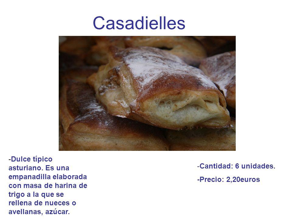 Casadielles -Dulce típico asturiano. Es una empanadilla elaborada con masa de harina de trigo a la que se rellena de nueces o avellanas, azúcar. -Cant
