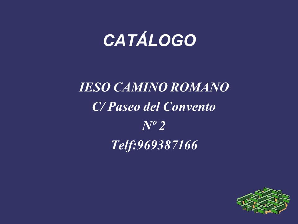 CATÁLOGO IESO CAMINO ROMANO C/ Paseo del Convento Nº 2 Telf:969387166