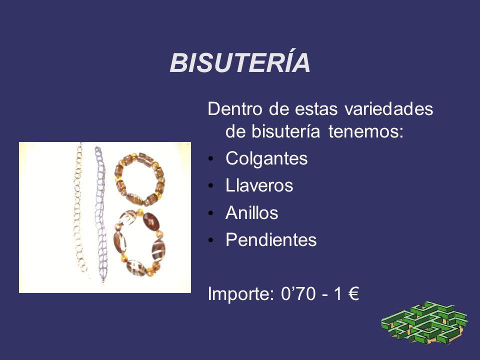BISUTERÍA Dentro de estas variedades de bisutería tenemos: Colgantes Llaveros Anillos Pendientes Importe: 070 - 1