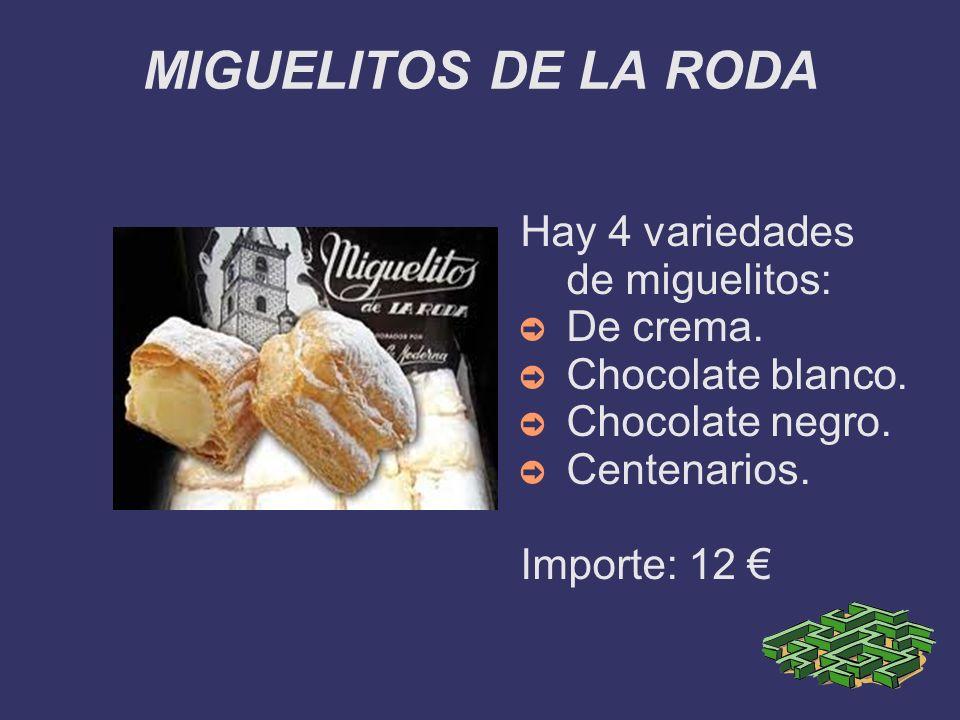MIGUELITOS DE LA RODA Hay 4 variedades de miguelitos: De crema. Chocolate blanco. Chocolate negro. Centenarios. Importe: 12