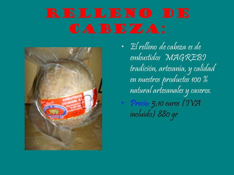 Relleno de cabeza: El relleno de cabeza es de embustidos MAGREBI tradición, artesanía, y calidad en nuestros productos 100 % natural artesanales y cas