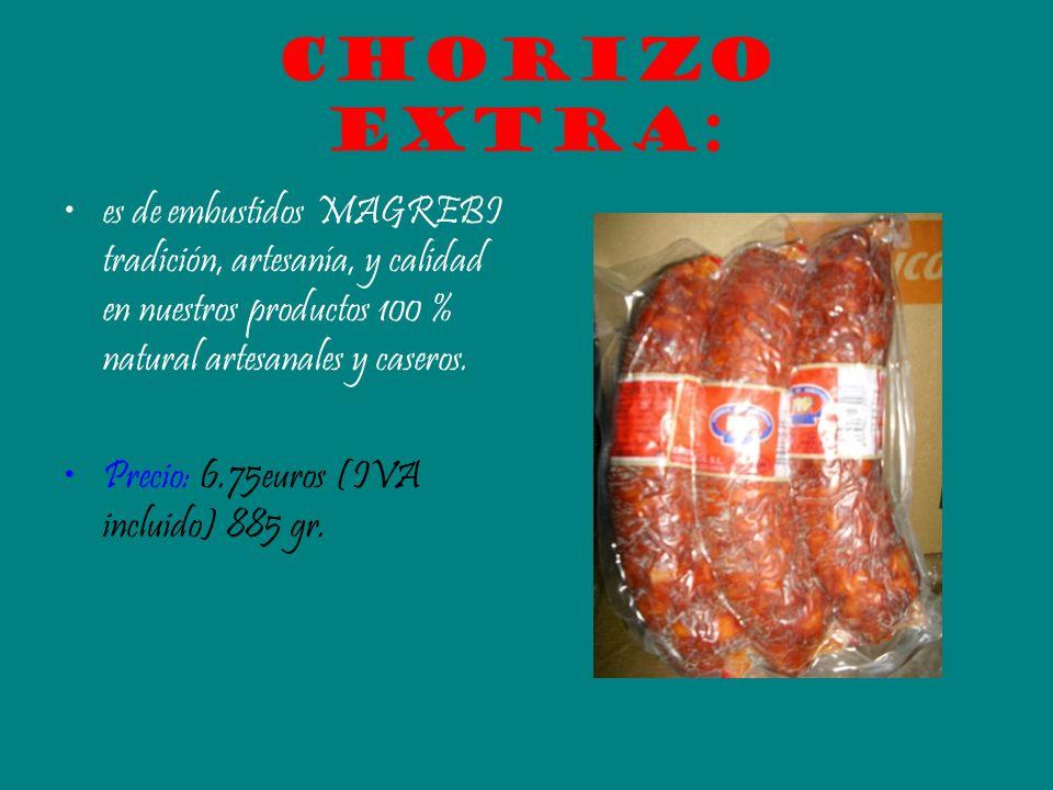 Chorizo extra: es de embustidos MAGREBI tradición, artesanía, y calidad en nuestros productos 100 % natural artesanales y caseros. Precio: 6.75euros (