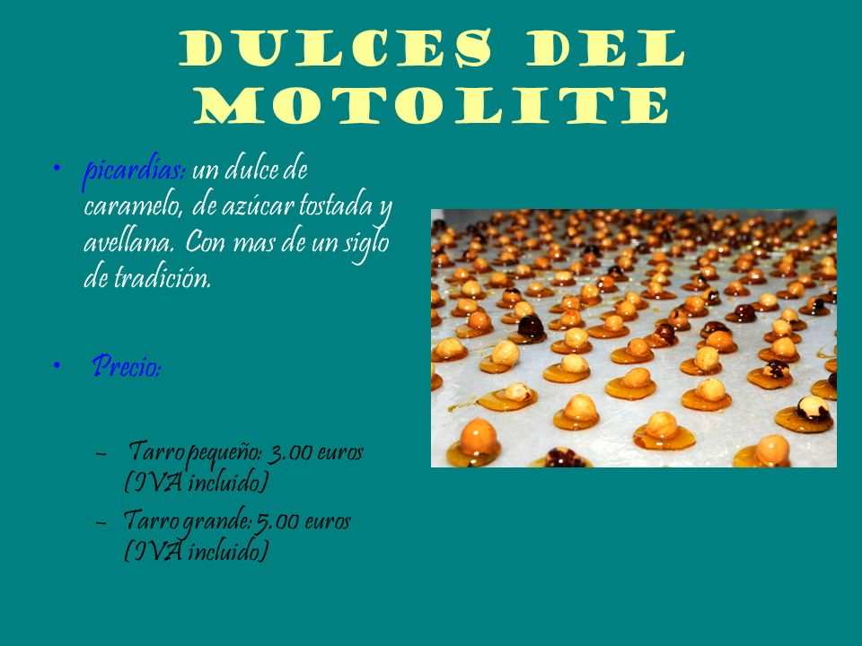 Dulces del motolite picardías: un dulce de caramelo, de azúcar tostada y avellana. Con mas de un siglo de tradición. Precio: – Tarro pequeño: 3.00 eur
