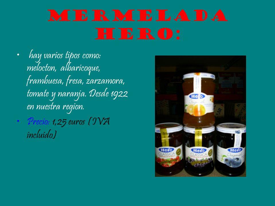 Mermelada hero: hay varios tipos como: melocton, albaricoque, frambuesa, fresa, zarzamora, tomate y naranja. Desde 1922 en nuestra region. Precio: 1,2