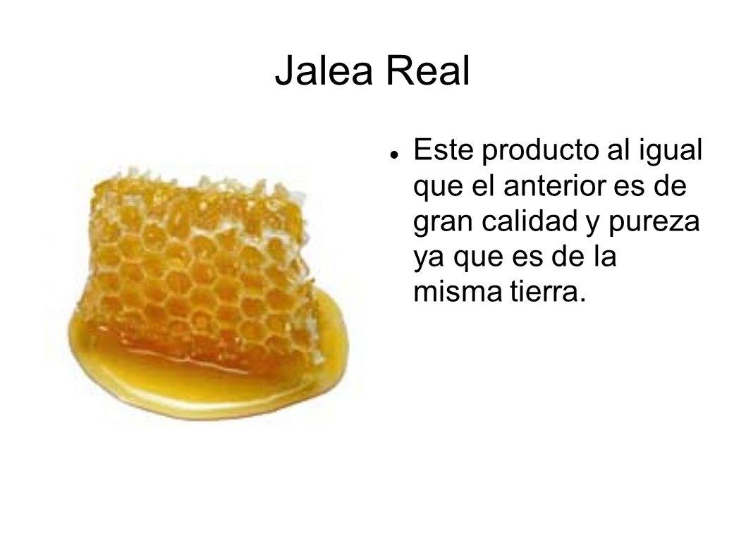Jalea Real Este producto al igual que el anterior es de gran calidad y pureza ya que es de la misma tierra.