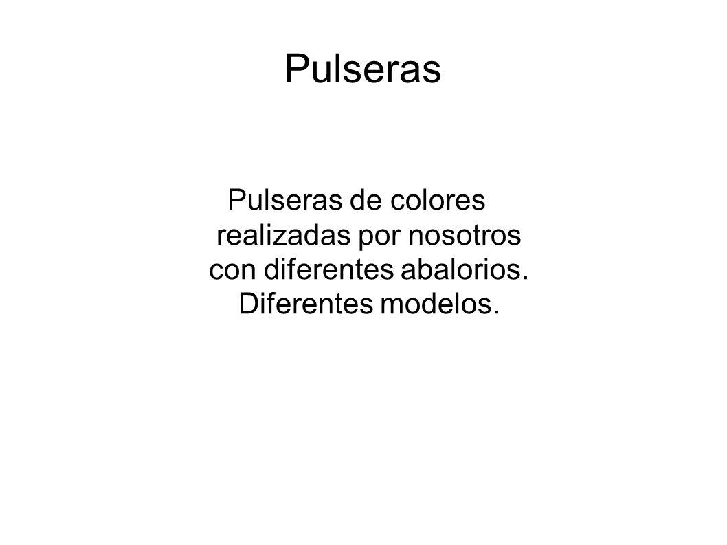 Pulseras Pulseras de colores realizadas por nosotros con diferentes abalorios. Diferentes modelos.