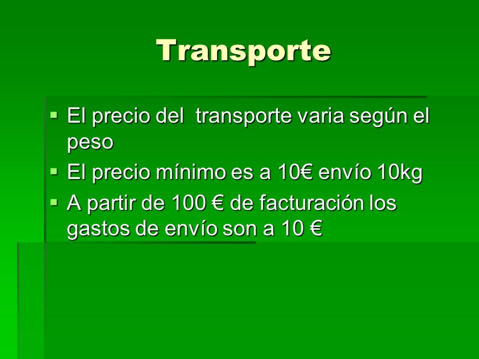 Transporte El precio del transporte varia según el peso El precio del transporte varia según el peso El precio mínimo es a 10 envío 10kg El precio mín