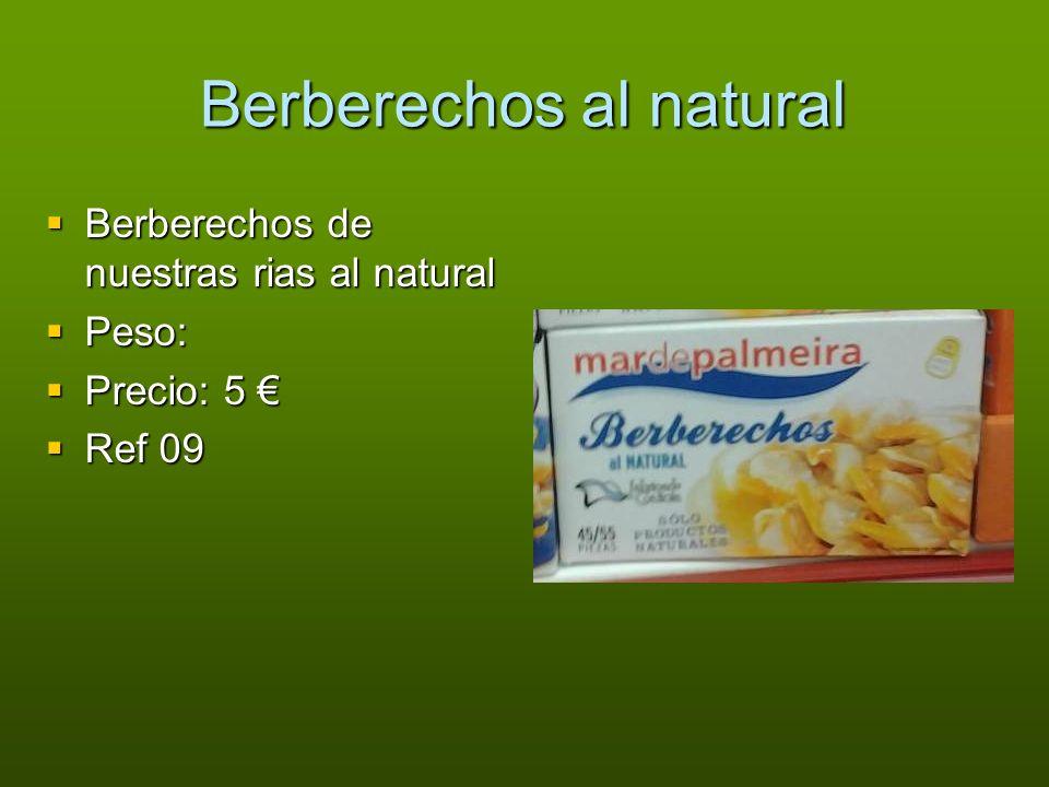 Berberechos al natural Berberechos de nuestras rias al natural Berberechos de nuestras rias al natural Peso: Peso: Precio: 5 Precio: 5 Ref 09 Ref 09