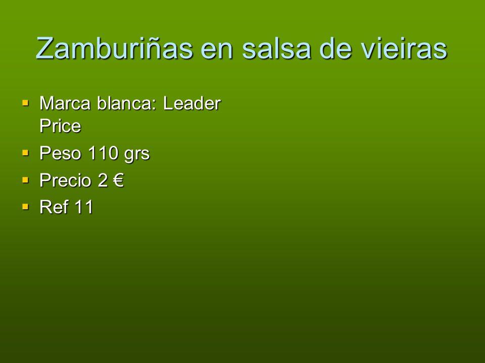 Zamburiñas en salsa de vieiras Marca blanca: Leader Price Marca blanca: Leader Price Peso 110 grs Peso 110 grs Precio 2 Precio 2 Ref 11 Ref 11