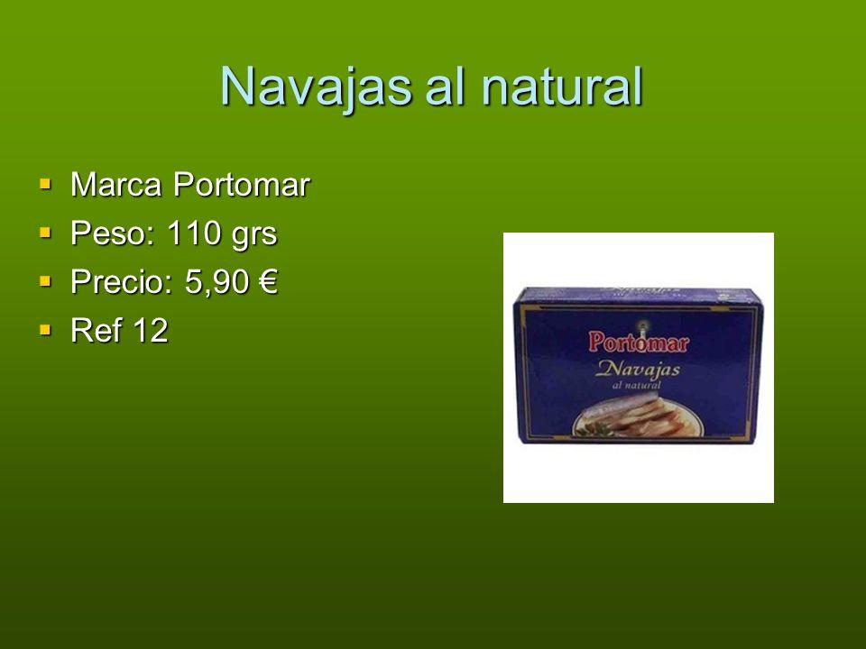 Navajas al natural Marca Portomar Marca Portomar Peso: 110 grs Peso: 110 grs Precio: 5,90 Precio: 5,90 Ref 12 Ref 12