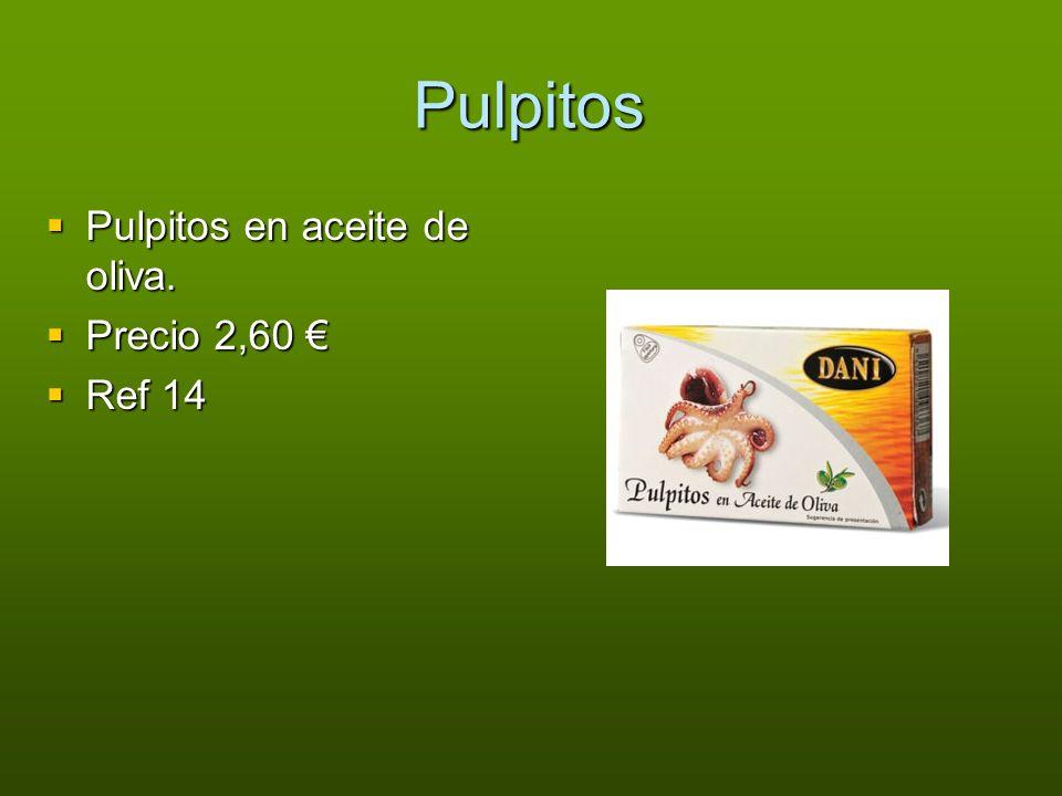 Pulpitos Pulpitos en aceite de oliva. Pulpitos en aceite de oliva. Precio 2,60 Precio 2,60 Ref 14 Ref 14