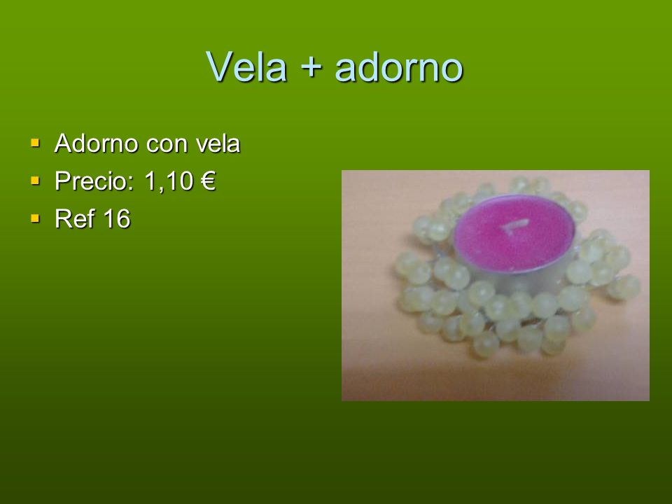 Vela + adorno Adorno con vela Adorno con vela Precio: 1,10 Precio: 1,10 Ref 16 Ref 16