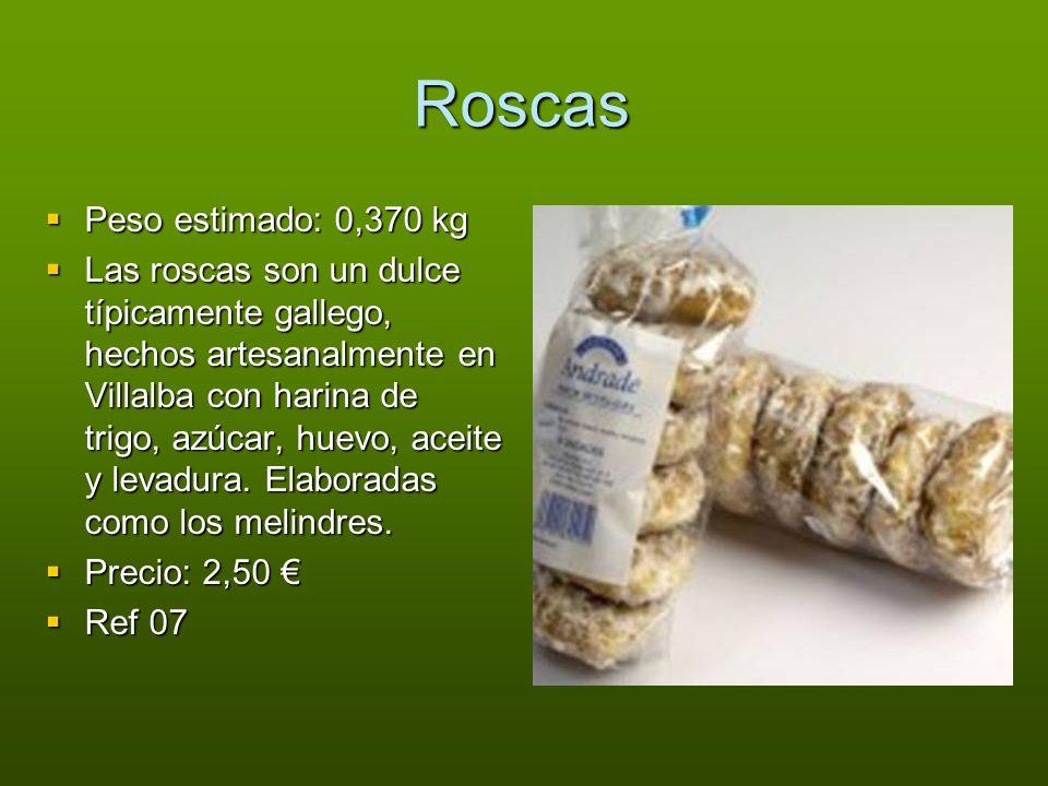 Roscas Peso estimado: 0,370 kg Peso estimado: 0,370 kg Las roscas son un dulce típicamente gallego, hechos artesanalmente en Villalba con harina de tr