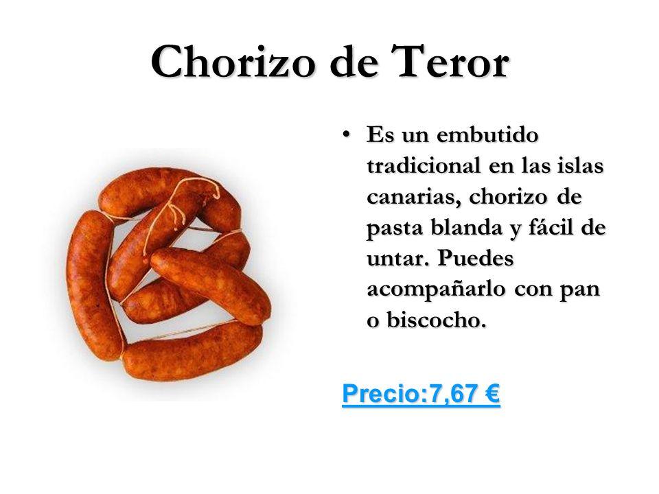 Chorizo de Teror Es un embutido tradicional en las islas canarias, chorizo de pasta blanda y fácil de untar. Puedes acompañarlo con pan o biscocho.Es