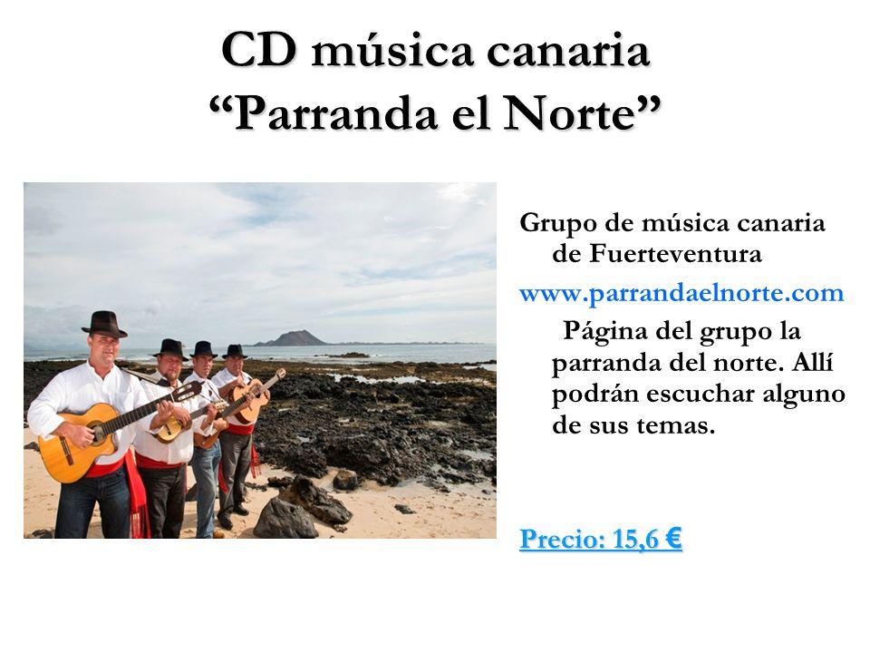 CD música canaria Parranda el Norte Grupo de música canaria de Fuerteventura www.parrandaelnorte.com Página del grupo la parranda del norte. Allí podr