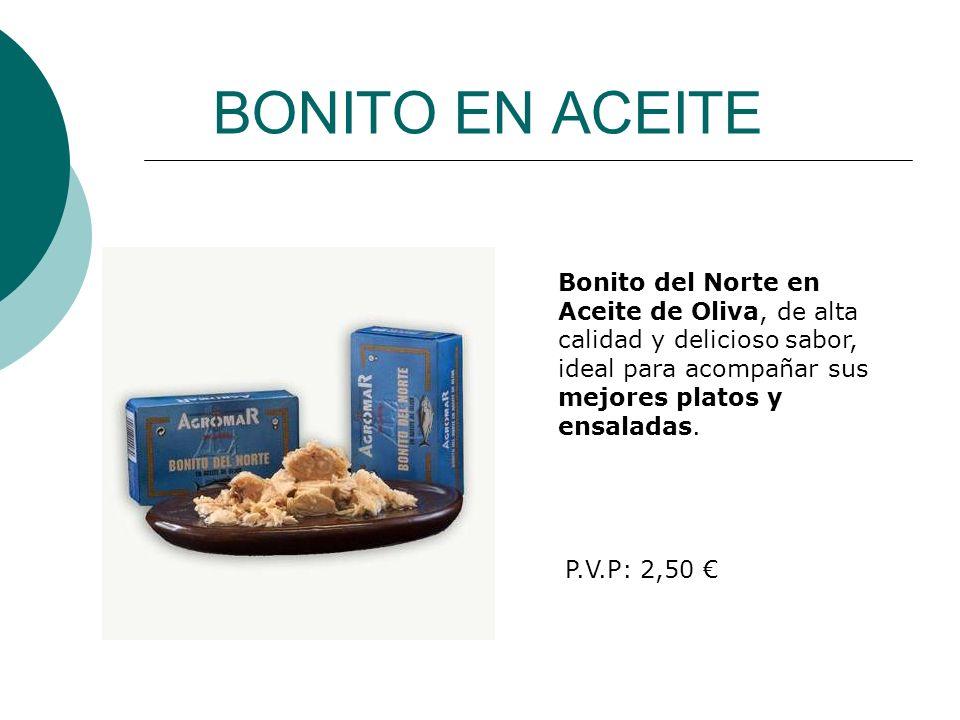 BONITO EN ACEITE Bonito del Norte en Aceite de Oliva, de alta calidad y delicioso sabor, ideal para acompañar sus mejores platos y ensaladas. P.V.P: 2