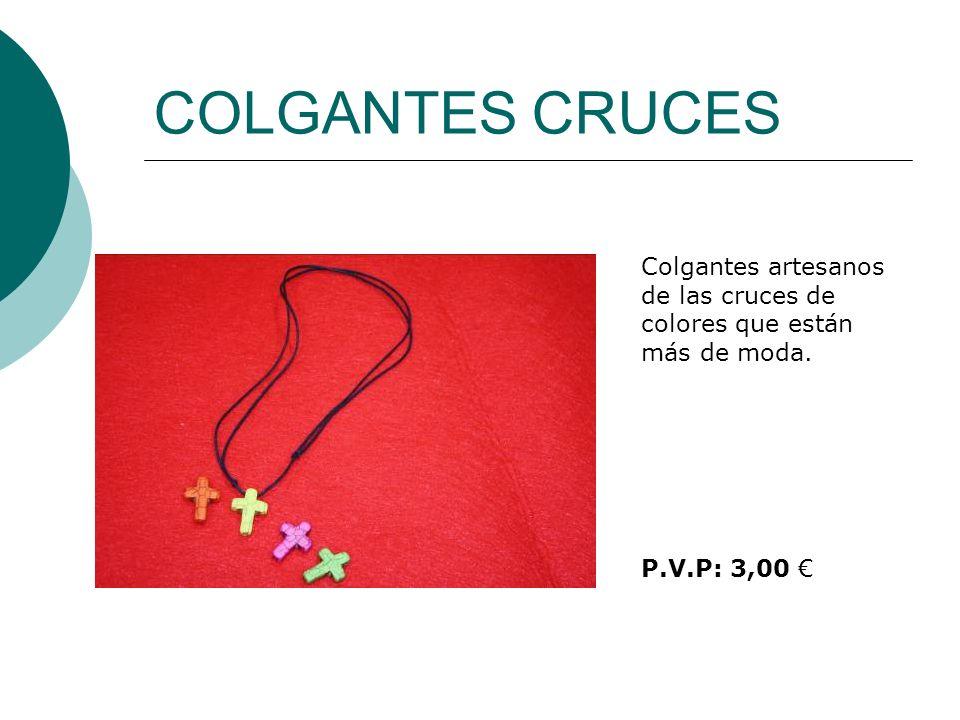 COLGANTES CRUCES Colgantes artesanos de las cruces de colores que están más de moda. P.V.P: 3,00