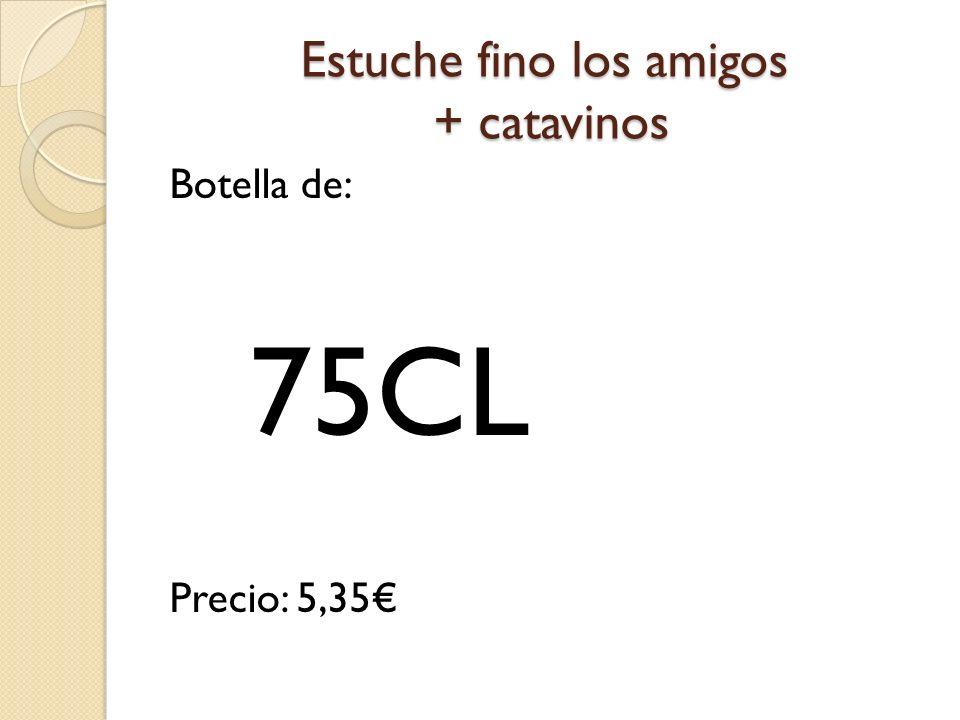 Estuche fino los amigos + catavinos Botella de: Precio: 5,35 75CL