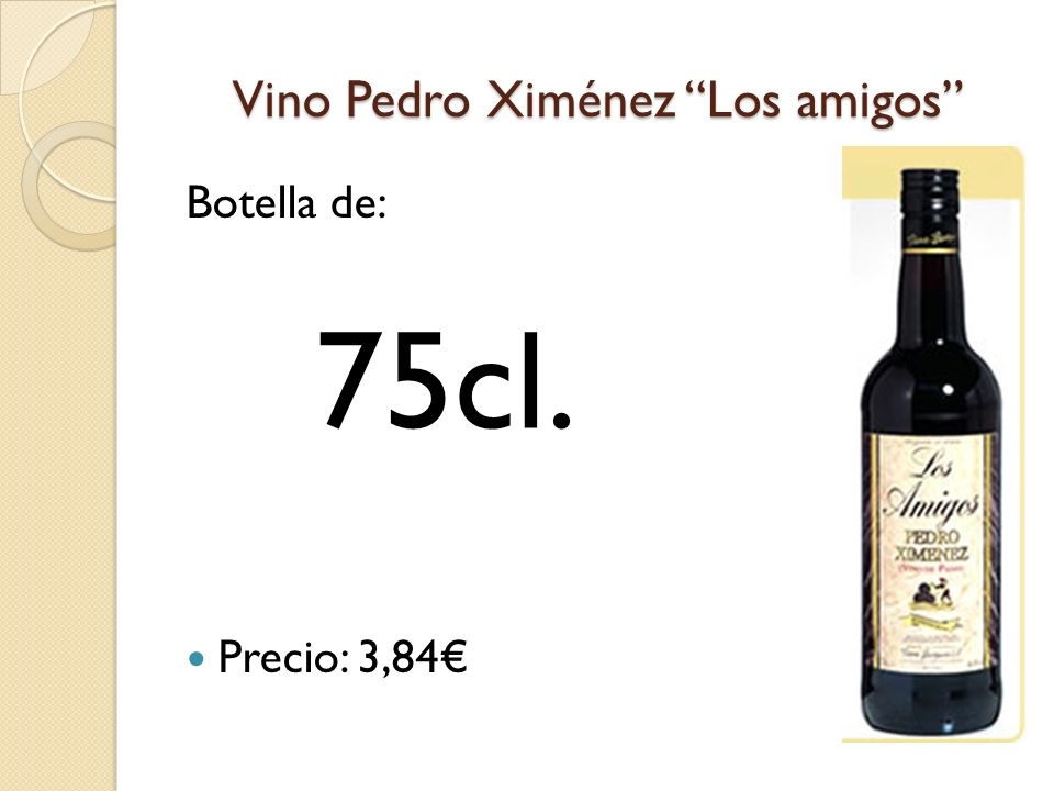 Vino Pedro Ximénez Los amigos Botella de: Precio: 3,84 75cl.