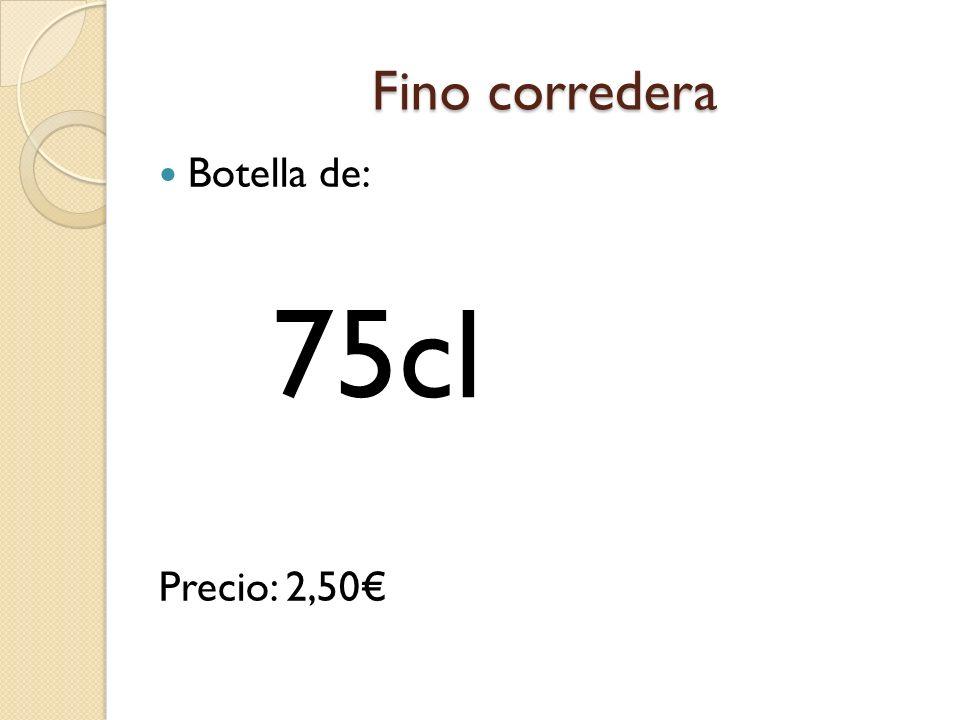Fino corredera Botella de: Precio: 2,50 75cl