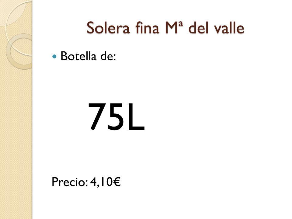 Solera fina Mª del valle Botella de: Precio: 4,10 75L