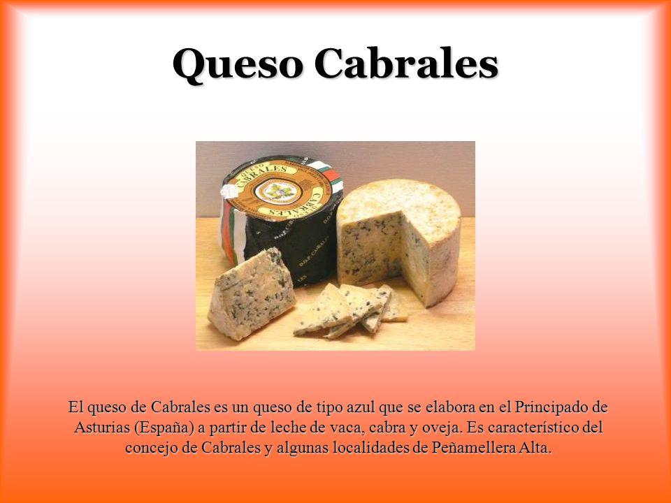 Queso Cabrales El queso de Cabrales es un queso de tipo azul que se elabora en el Principado de Asturias (España) a partir de leche de vaca, cabra y o