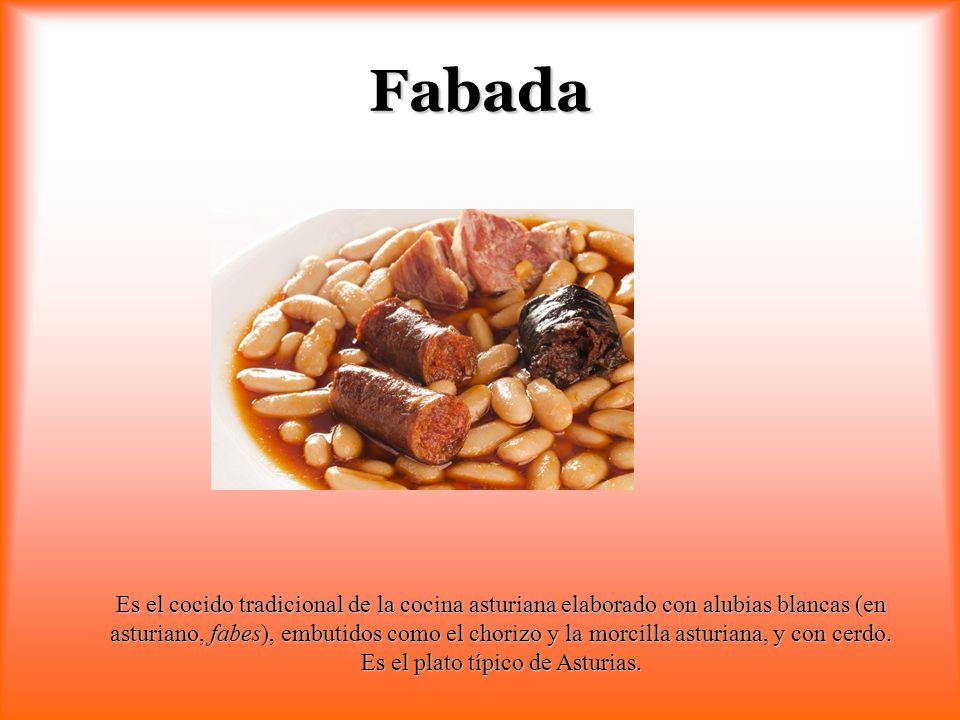 Fabada Es el cocido tradicional de la cocina asturiana elaborado con alubias blancas (en asturiano, fabes), embutidos como el chorizo y la morcilla as