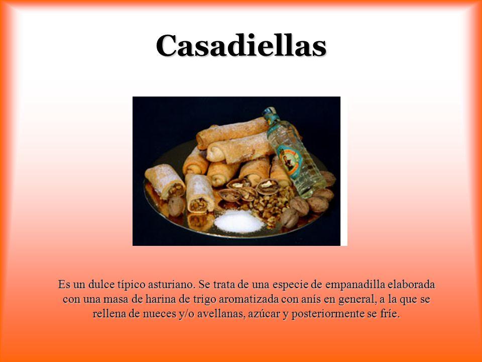 Casadiellas Es un dulce típico asturiano. Se trata de una especie de empanadilla elaborada con una masa de harina de trigo aromatizada con anís en gen