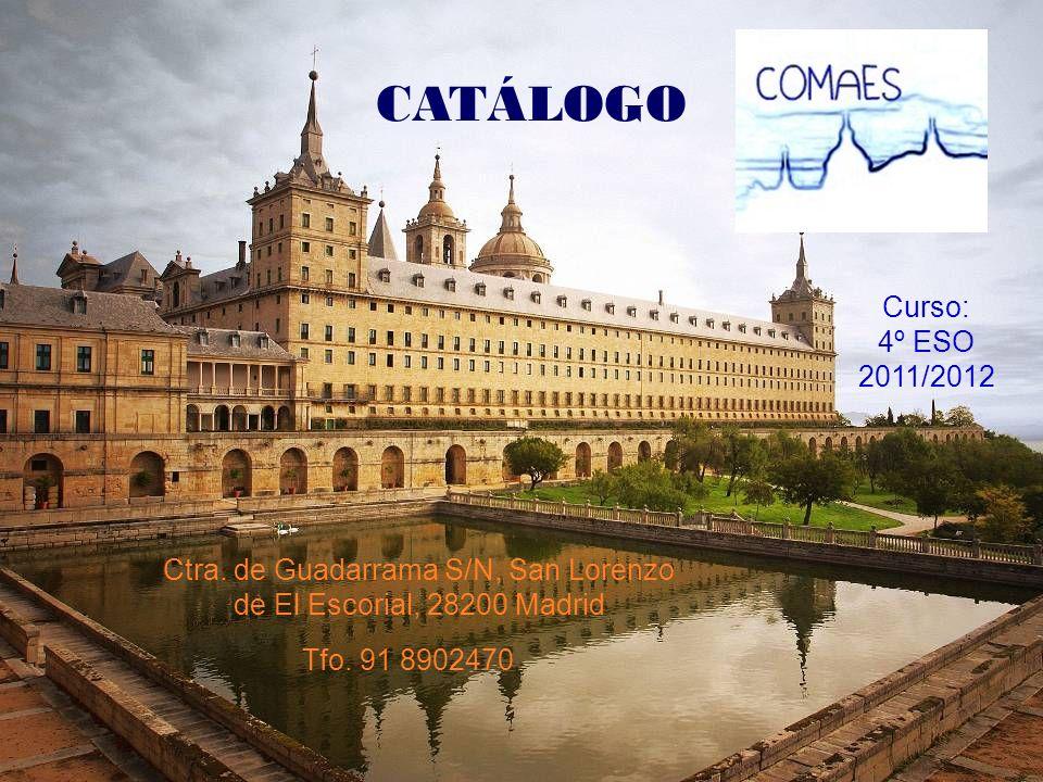 Ctra. de Guadarrama S/N, San Lorenzo de El Escorial, 28200 Madrid Tfo. 91 8902470 Curso: 4º ESO 2011/2012 CATÁLOGO