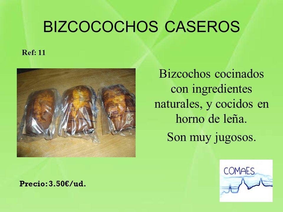 BIZCOCOCHOS CASEROS Bizcochos cocinados con ingredientes naturales, y cocidos en horno de leña. Son muy jugosos. Ref: 11 Precio: 3.50/ud.