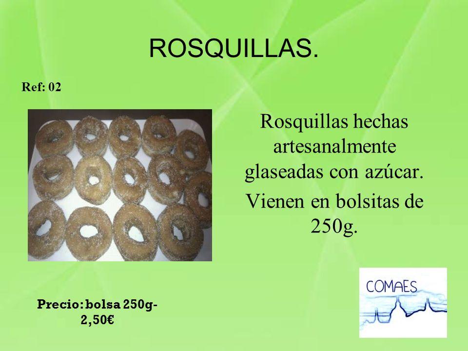 ROSQUILLAS. Rosquillas hechas artesanalmente glaseadas con azúcar. Vienen en bolsitas de 250g. Ref: 02 Precio: bolsa 250g- 2,50