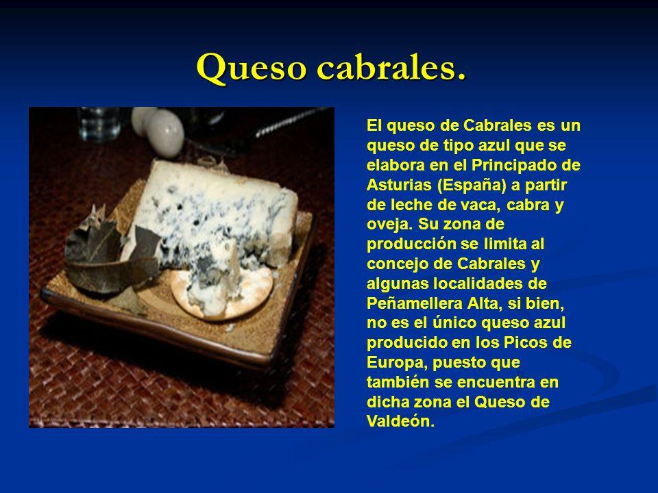Queso cabrales. El queso de Cabrales es un queso de tipo azul que se elabora en el Principado de Asturias (España) a partir de leche de vaca, cabra y