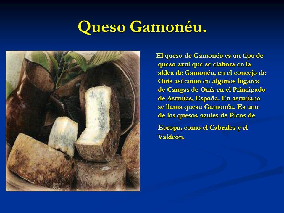 Queso Gamonéu. El queso de Gamonéu es un tipo de queso azul que se elabora en la aldea de Gamonéu, en el concejo de Onís así como en algunos lugares d