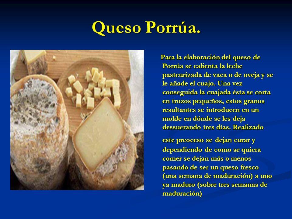 Queso Porrúa. Para la elaboración del queso de Porrúa se calienta la leche pasteurizada de vaca o de oveja y se le añade el cuajo. Una vez conseguida