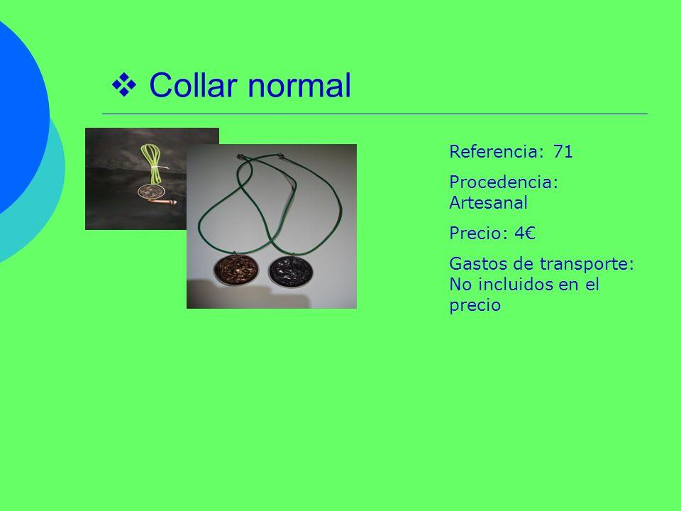 Collar normal Referencia: 71 Procedencia: Artesanal Precio: 4 Gastos de transporte: No incluidos en el precio