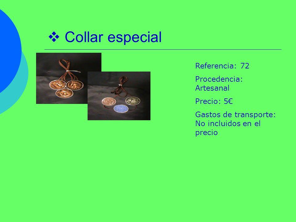 Collar especial Referencia: 72 Procedencia: Artesanal Precio: 5 Gastos de transporte: No incluidos en el precio