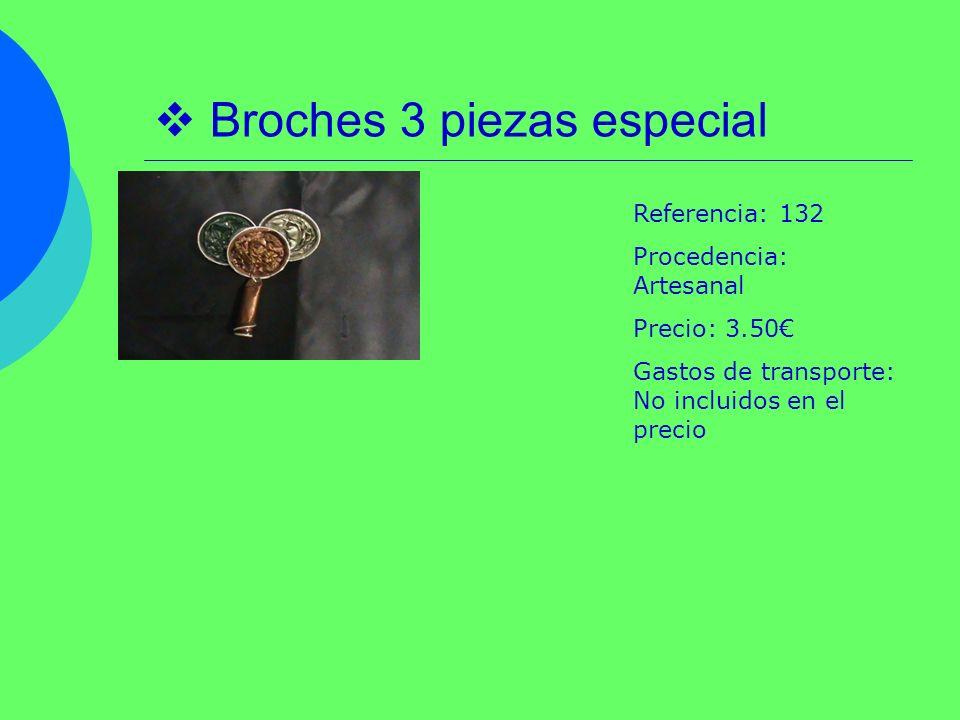 Broches 3 piezas especial Referencia: 132 Procedencia: Artesanal Precio: 3.50 Gastos de transporte: No incluidos en el precio