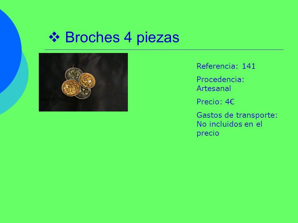 Broches 4 piezas Referencia: 141 Procedencia: Artesanal Precio: 4 Gastos de transporte: No incluidos en el precio