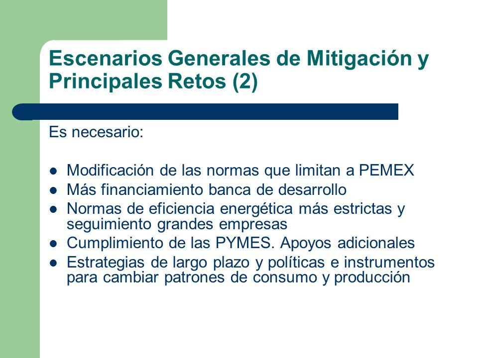 Escenarios Generales de Mitigación y Principales Retos (2) Es necesario: Modificación de las normas que limitan a PEMEX Más financiamiento banca de de
